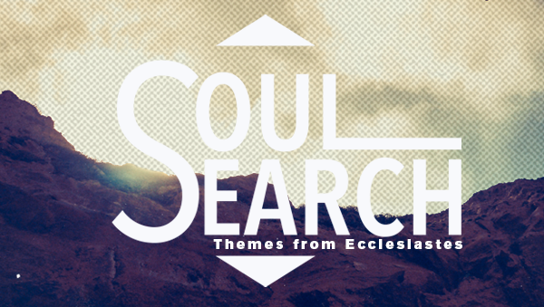 Series: Soul Search - Themes from Ecclesiastes