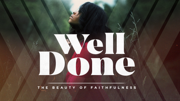 Series: Well Done: The Beauty of Faithfulness