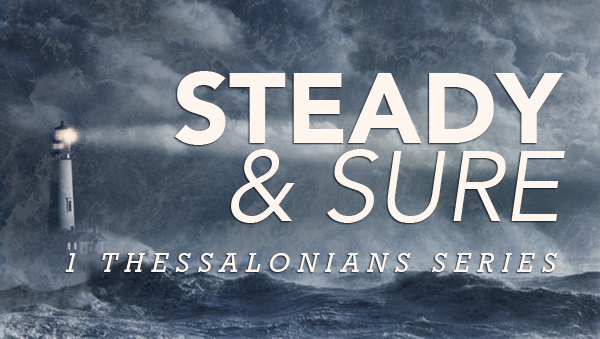 Series: Steady And Sure: 1 Thessalonians Series